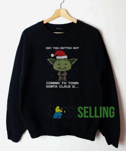 Yoda Cry You Better Not Sweatshirt Unisex Adult