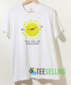 You Are My Sunshine Cute T shirt Adult Unisex Size S-3XL