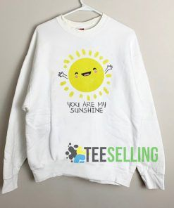 You Are My Sunshine Cute Sweatshirt Unisex Adult