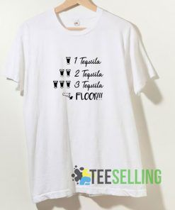 1 Tequila 2 Tequila 3 Tequila Floor T shirt Adult Unisex Size S-3XL