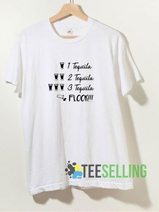 1 Tequila 2 Tequila 3 Tequila Floor T shirt Adult Unisex Size S 3XL