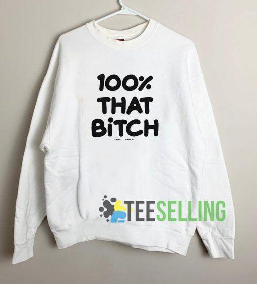 100% That Bitch Unisex Sweatshirt Unisex Adult