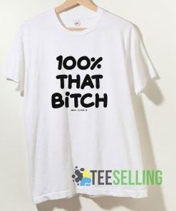 100% That Bitch T shirt Adult Unisex Size S-3XL