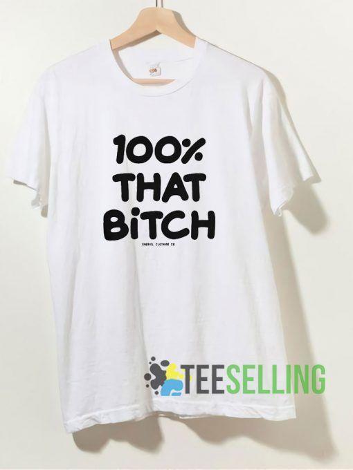100% That Bitch T shirt Adult Unisex Size S 3XL