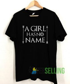 A Girl Has No Name T shirt Adult Unisex Size S-3XL