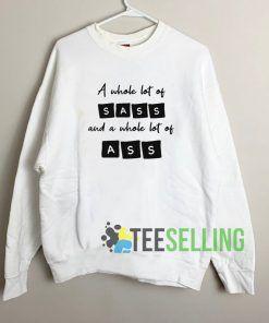 A Whole Lot Of Sass Unisex Sweatshirt Unisex Adult