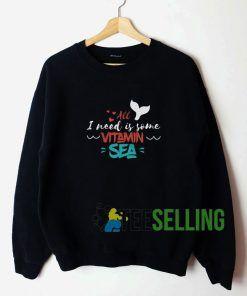 All I Need Is Some Vitamin Sea Unisex Sweatshirt Unisex Adult