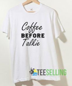 Coffee Before Talkie T shirt Adult Unisex Size S-3XL