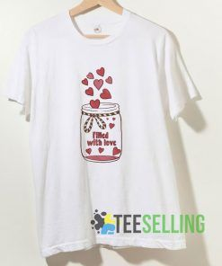 Filled With Love T shirt Adult Unisex Size S-3XL