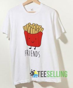 French Fries Friends T shirt Adult Unisex Size S-3XL