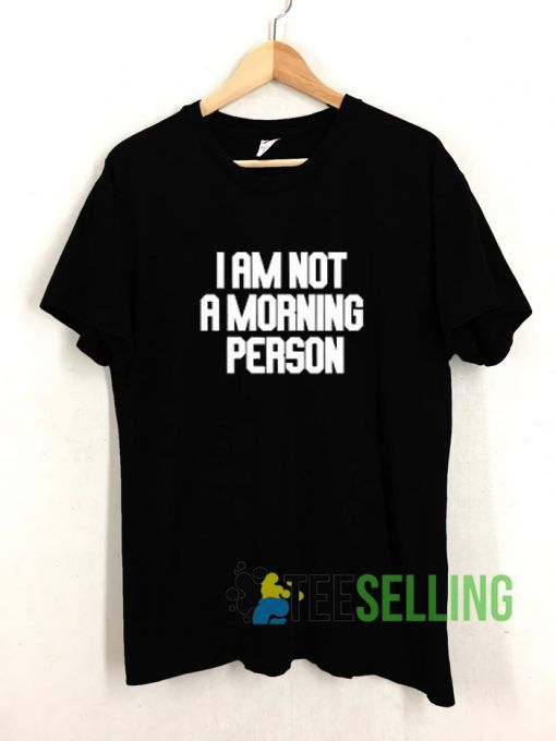I Am Not A Morning Person T shirt Adult Unisex Size S-3XL