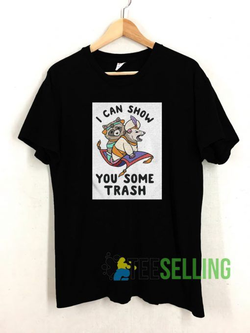 I Can Show You Some Trash T shirt Adult Unisex Size S-3XL