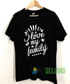 I Love My Family T shirt Adult Unisex Size S-3XL