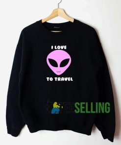 I Love To Travel Alien Unisex Sweatshirt Unisex Adult