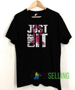 Just Cure It T shirt Adult Unisex Size S-3XL