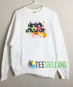 Never Grow Up Unisex Sweatshirt Unisex Adult