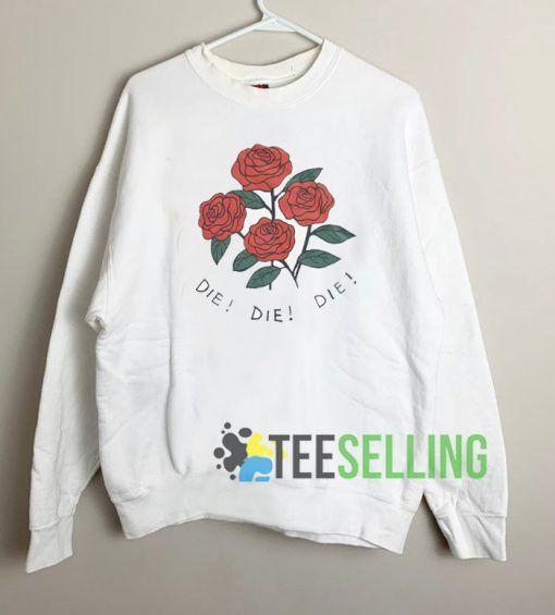 Roses Die Die Die Unisex Sweatshirt Unisex Adult