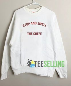 Stop And Smell The Coffee Unisex Sweatshirt Unisex Adult