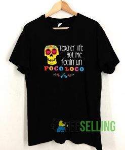 Teacher Life Got Me Feelin Un T shirt Adult Unisex Size S-3XL
