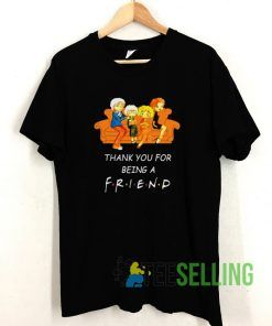 Thank You For Being A Friend T shirt Adult Unisex Size S-3XL