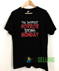 The Shortest Horror Story Monday T shirt Adult Unisex Size S-3XL