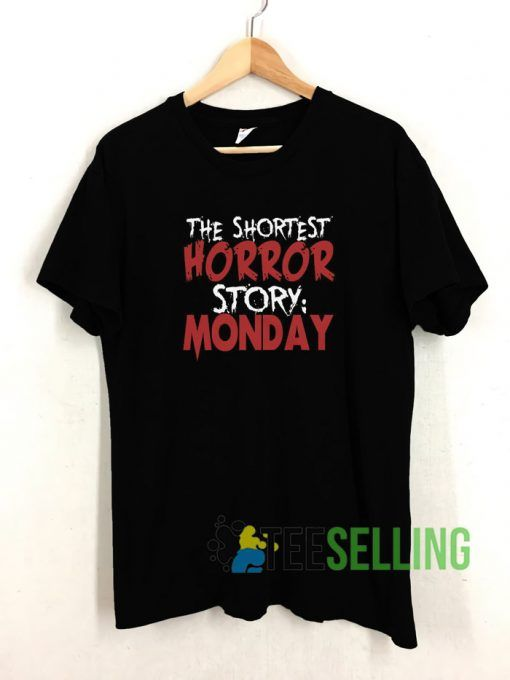 The Shortest Horror Story Monday T shirt Adult Unisex Size S 3XL