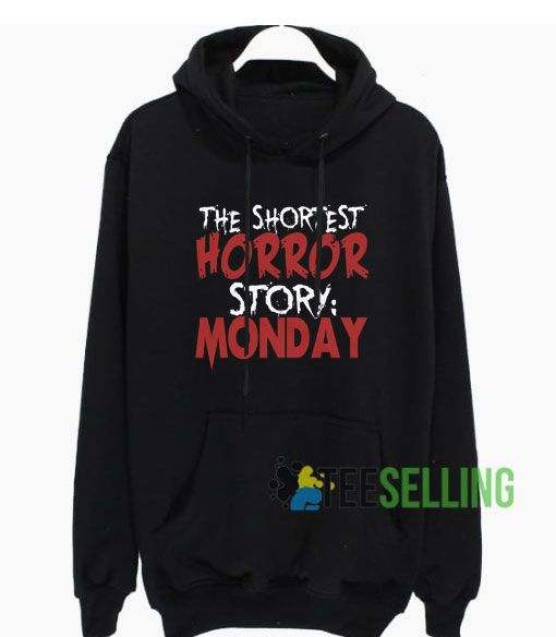 The Shortest Horror Story Monday Hoodie Adult Unisex