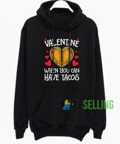 Valentine When You Have Tacos Hoodie Adult Unisex