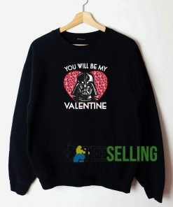 You Will Be My Valentine Unisex Sweatshirt Unisex Adult