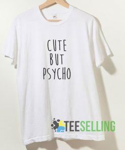 Cute But Pyscho T shirt Adult Unisex Size S-3XL