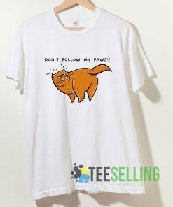 Dont Follow My Paws T shirt Adult Unisex Size S-3XL