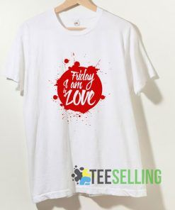 Friday Im In Love T shirt Adult Unisex Size S-3XL