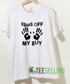 Hands Off My Guy T shirt Adult Unisex Size S-3XL