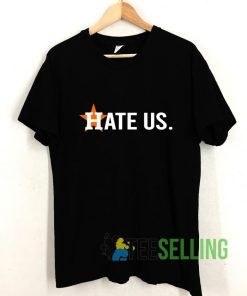 Houston Astros Hate Us T shirt Adult Unisex Size S-3XL