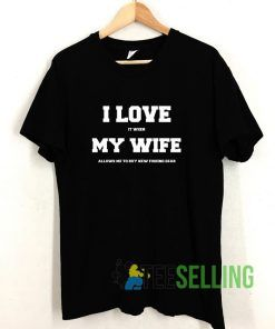 I Love It When My Wife T shirt Adult Unisex Size S-3XL