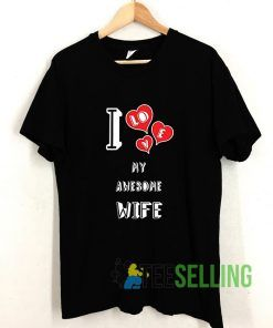 I Love My Awesome Wife T shirt Adult Unisex Size S-3XL