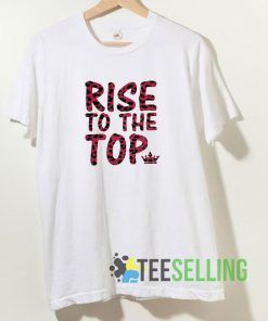 Rise To The Top T shirt Adult Unisex Size S-3XL