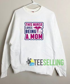 This Nurse Loves Being A Mom Unisex Sweatshirt Unisex Adult