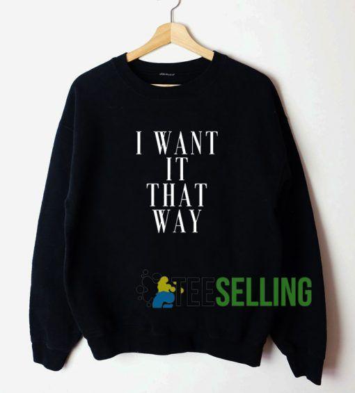 Want It That Way Unisex Sweatshirt Unisex Adult