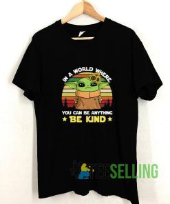 You Can Be Anything Be Kind T shirt Adult Unisex Size S-3XL