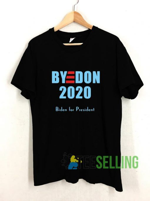 BYE DON Joe Biden for President 2020 T shirt Adult Unisex Size S-3XL