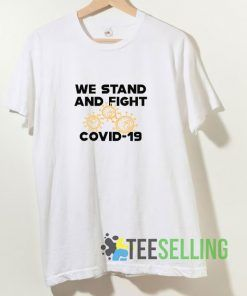 COVID 19 We Stand And Fight T shirt Adult Unisex Size S-3XL
