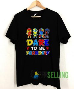 Dare To Be Yourself T shirt Adult Unisex Size S-3XL