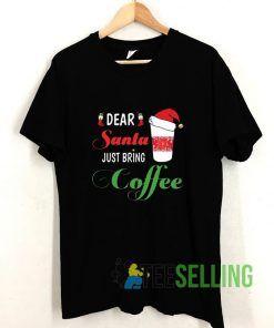 Dear Santa Just bring Coffee 2020 T shirt Adult Unisex Size S-3XL