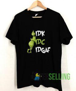 Grinch IDK IDC IDGAF T shirt Adult Unisex Size S-3XL