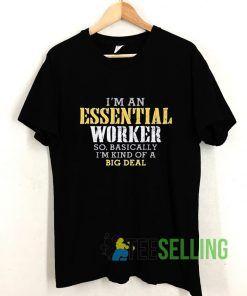 Im An Essential Worker T shirt Adult Unisex Size S-3XL