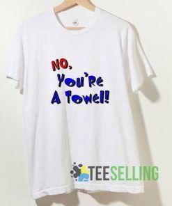 No You re A Towel T shirt Adult Unisex Size S-3XL