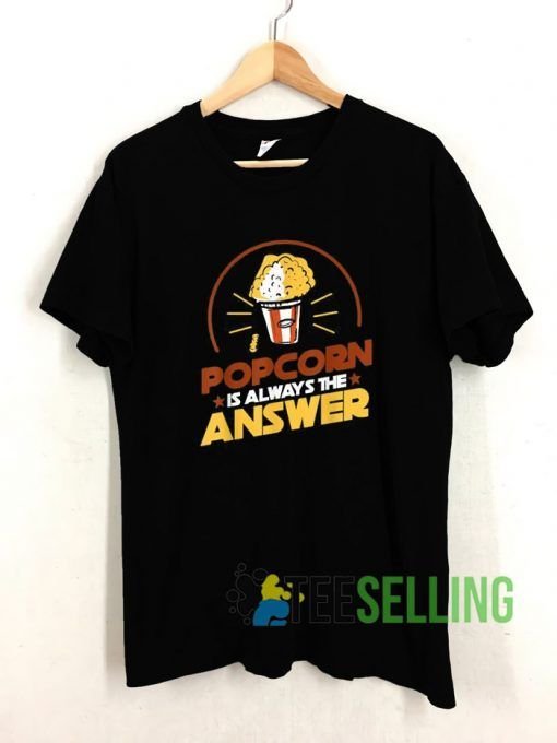 Popcorn Is Always The Answer T shirt Adult Unisex Size S-3XL