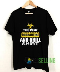 This Is My Quarantine And Chill T shirt Adult Unisex Size S-3XL