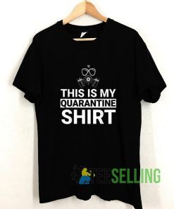 This Is My Quarantine Funny Apocalypse T shirt Adult Unisex Size S-3XL